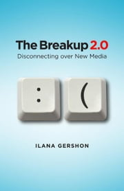 The Breakup 2.0 - disconnecting over new media ebook by Ilana Gershon