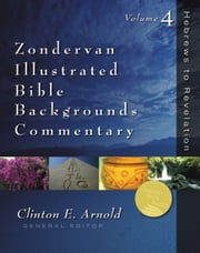 Hebrews to Revelation - Volume Four ebook by Clinton E. Arnold