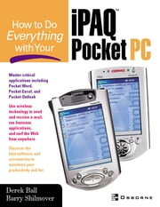How to Do Everything With Your iPAQ(R) Pocket PC ebook by Derek Ball,Barry Shilmover