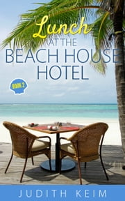 Lunch at The Beach House Hotel ebook by Judith Keim