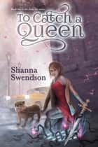 To Catch a Queen - Fairy Tale, #2 ebook by Shanna Swendson
