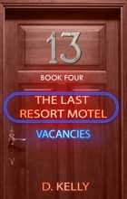 The Last Resort Motel: Room 13 - Room 13 ebook by D. Kelly
