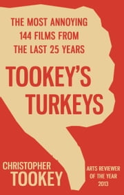 Tookey's Turkeys - The Most Annoying 144 Films From the Last 25 Years ebook by Christopher Tookey
