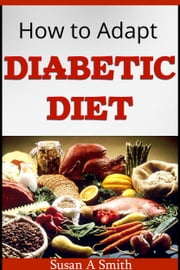HOW TO ADAPT DIABETIC DIET ebook by Susan Smith
