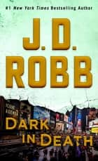 Dark in Death - An Eve Dallas Novel ebook by J. D. Robb