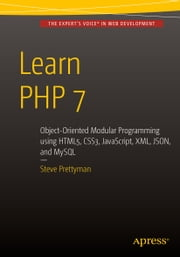 Learn PHP 7 - Object Oriented Modular Programming using HTML5, CSS3, JavaScript, XML, JSON, and MySQL ebook by Steve Prettyman