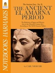 The Tell El Amarna Period - The Relations of Egypt and Western Asia in the Fifteenth Century B.C. According to The Tell El Amarna Tablets ebook by Carl Niebuhr