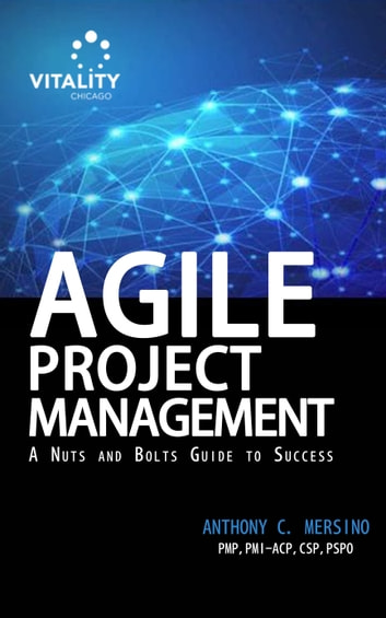 Agile Project Management: A Nuts and Bolts Guide to Success ebook by Anthony C. Mersino