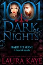 Hard to Serve: A Hard Ink Novella ebook by Laura Kaye