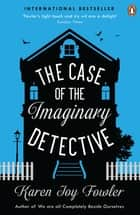 The Case of the Imaginary Detective ebook by Karen Joy Fowler
