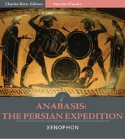Anabasis: The Persian Expedition (Illustrated Edition) ebook by Xenophon