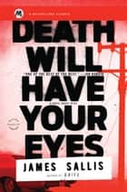 Death Will Have Your Eyes - A Novel about Spies ebook by James Sallis