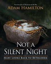 Not a Silent Night - Mary Looks Back to Bethlehem ebook by Adam Hamilton