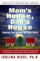 Mom's House, Dad's House ebook by Isolina Ricci, Ph.D.