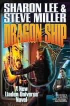 Dragon Ship ebook by Sharon Lee, Steve Miller