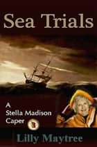 Sea Trials: A Stella Madison Caper ebook by Lilly Maytree