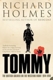 Tommy: The British Soldier on the Western Front ebook by Richard Holmes