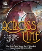 Across Time - 5 Time-Travel Romances ebook by Jillian David,Rachel James,Chardy Walker Lieb,Suzanne Hoos,Charmaine Ross