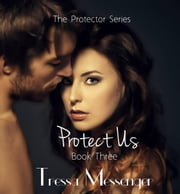 Protect Us - The Protector Series, #3 ebook by Tressa messenger