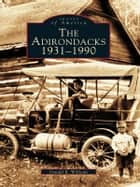 The Adirondacks: 1931-1990 ebook by Donald R. Williams
