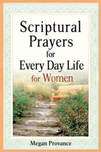 Scriptural Prayers for Every Day Life for Women ebook by Megan Provance
