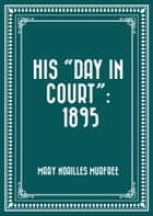 "His ""Day In Court"": 1895 ebook by Mary Noailles Murfree"