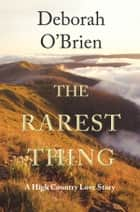 The Rarest Thing - A High Country Love Story ebook by Deborah O'Brien