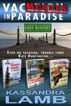 Murder in Paradise: The Kate on Vacation Cozy Mysteries Collection ebook by