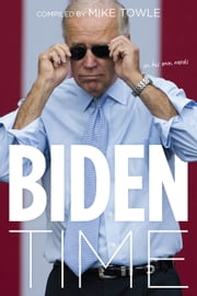Biden Time - Crazy Joe in His Own Words ebook by Mike Towle