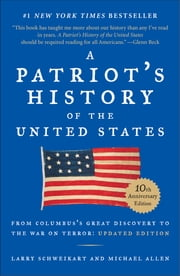 A Patriot's History of the United States - From Columbus's Great Discovery to America's Age of Entitlement ebook by Larry Schweikart,Michael Patrick Allen