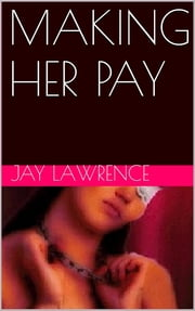 Making Her Pay & Other Tales of Discipline Applied ebook by Jay Lawrence