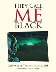 They Call Me Black ebook by Charvette Yvonne Jones, EdS,Jeff Meyer
