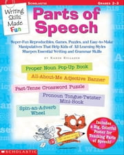 Writing Skills Made Fun: Parts of Speech: Super-Fun Reproducibles, Games, Puzzles, and Easy-to-Make Manipulatives That Help Kids of All Learning Style ebook by Kellaher, Karen