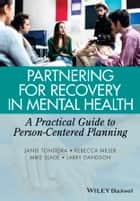 Partnering for Recovery in Mental Health - A Practical Guide to Person-Centered Planning ebook by Janis Tondora, Rebecca Miller, Mike Slade,...