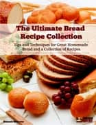 The Ultimate Bread Recipe Collection ebook by Dennis Weaver
