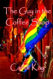 The Guy in the Coffee Shop ebook by Candi Kay