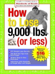 How to Lose 9,000 lbs. (or Less) - Advice from 516 Dieters Who Did ebook by Joan Buchbinder,Jennifer Bright Reich