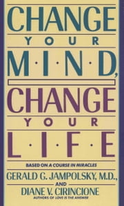 Change Your Mind, Change Your Life ebook by Gerald Jampolsky,Diane V. Cirincione