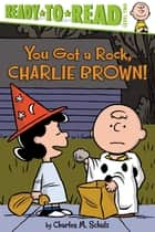 You Got a Rock, Charlie Brown! - with audio recording ebook by Charles  M. Schulz, Maggie Testa, Robert Pope