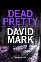 Dead Pretty - The 5th DS McAvoy novel from the Richard & Judy bestselling author ebook by David Mark