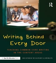 Writing Behind Every Door - Teaching Common Core Writing in the Content Areas ebook by Heather Wolpert-Gawron