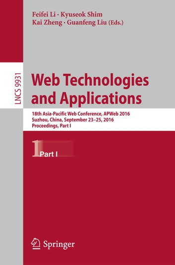 Web Technologies and Applications - 18th Asia-Pacific Web Conference, APWeb 2016, Suzhou, China, September 23-25, 2016. Proceedings, Part I ebook by