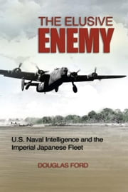 The Elusive Enemy - U.S. Naval Intelligence and the Imperial Japanese Fleet ebook by Douglas Ford