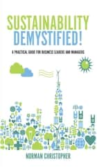 Sustainability Demystified! ebook by Norman Christopher