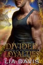 Divided Loyalties - Shifters of Ashwood Falls, #6 ebook by