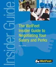 The WetFeet Insider Guide to Negotiating Your Salary and Perks, 2004 edition ebook by Wetfeet