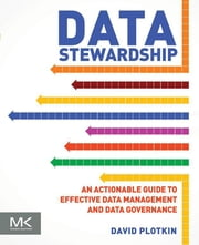 Data Stewardship - An Actionable Guide to Effective Data Management and Data Governance ebook by David Plotkin