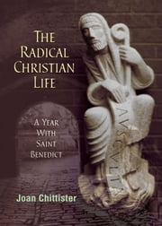 The Radical Christian Life - A Year with Saint Benedict ebook by Joan Chittister OSB