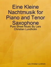 Eine Kleine Nachtmusik for Piano and Tenor Saxophone - Pure Sheet Music By Lars Christian Lundholm ebook by Lars Christian Lundholm