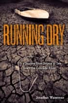 Running Dry ebook by Jonathan Waterman